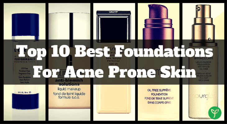 Top 10 Best Foundations For Acne Prone Skin