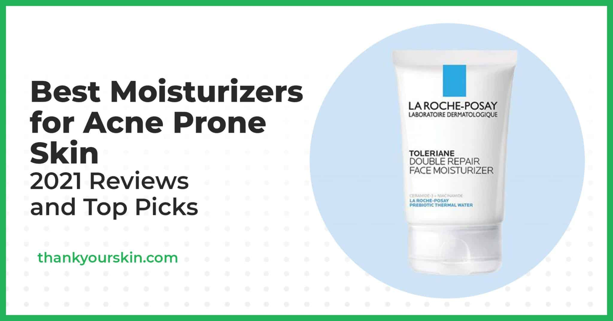 Best Moisturizers for Acne Prone Skin – 2021 Reviews and Top Picks