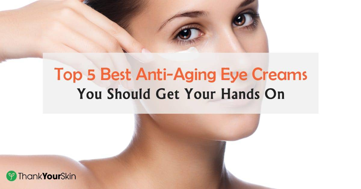 Best Anti Aging Eye Cream 2020 Reviews And Top Picks