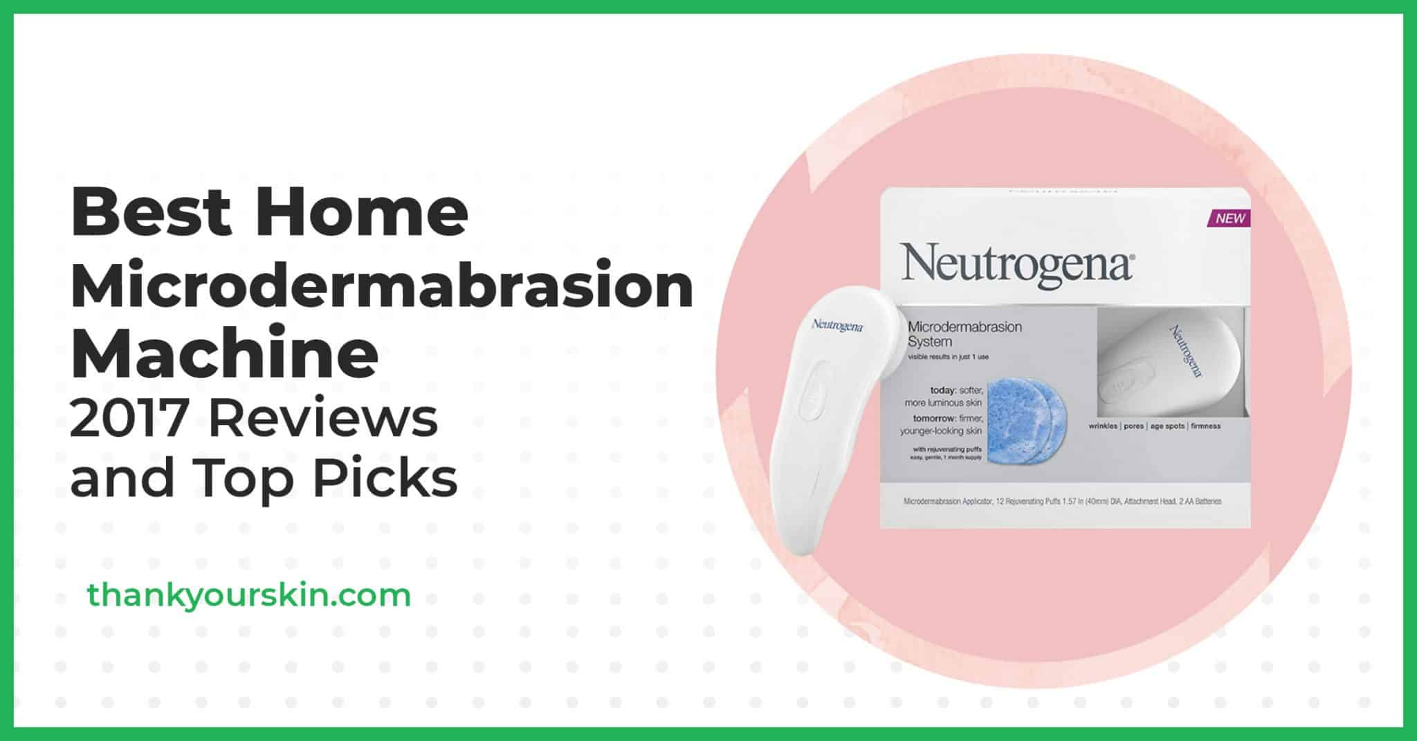 Best Home Microdermabrasion Machine – 2021 Reviews and Top Picks