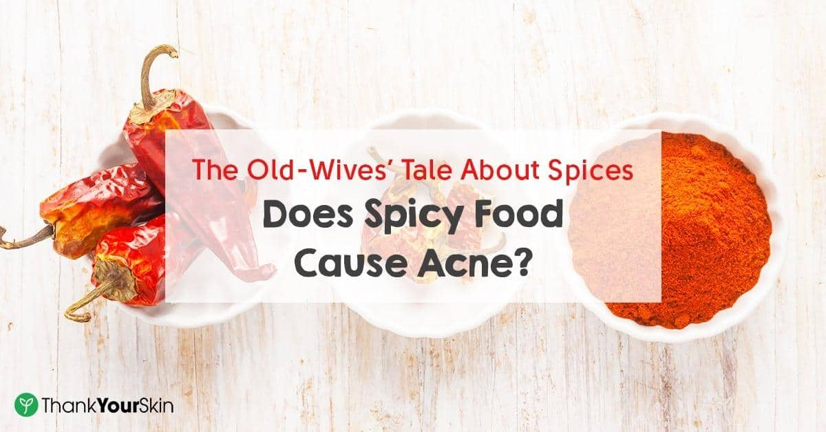 The Old-Wives' Tale About Spices: Does Spicy Food Cause Acne?