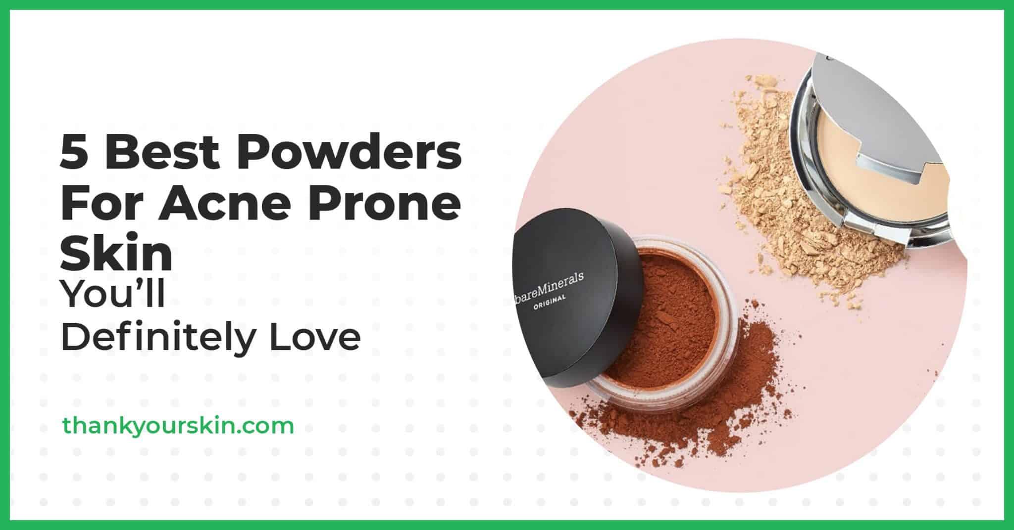 5 Best Powders For Acne Prone Skin You'll Definitely Love