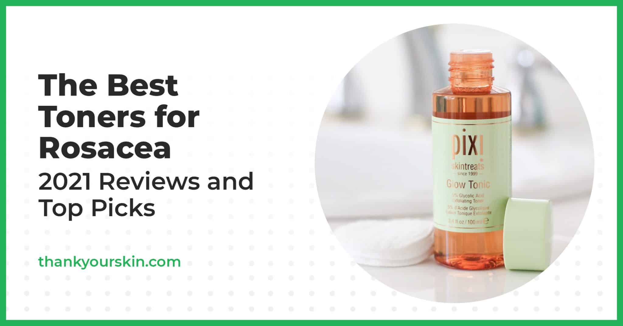 The Best Toners for Rosacea – 2021 Reviews and Top Picks