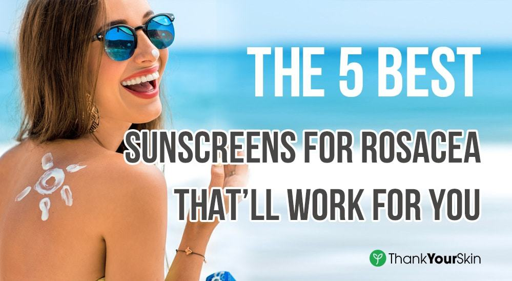 Best Sunscreens for Rosacea – 2021 Reviews and Top Picks