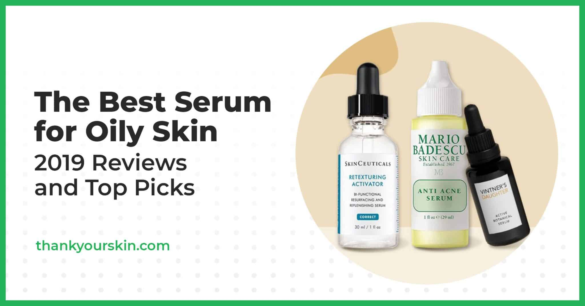 The Best Serum for Oily Skin – 2021 Reviews and Top Picks
