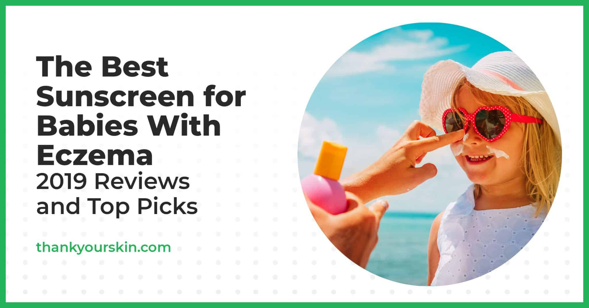 The Best Sunscreen for Babies With Eczema – 2021 Reviews and Top Picks