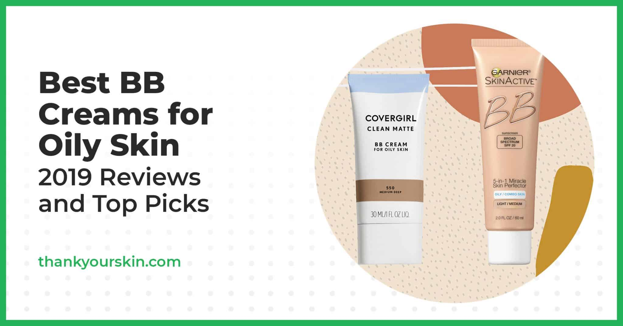 Best BB Creams for Oily Skin—2021 Reviews and Top Picks