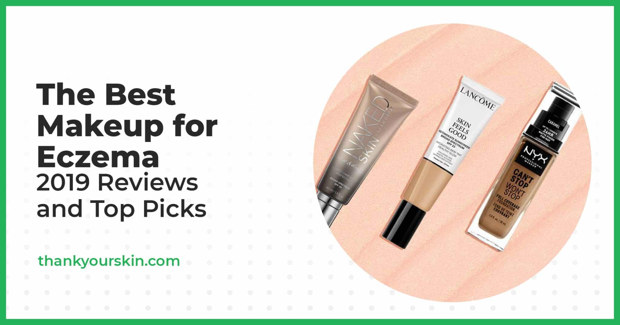 The Best Makeup for Eczema – 2021 Reviews and Top Picks