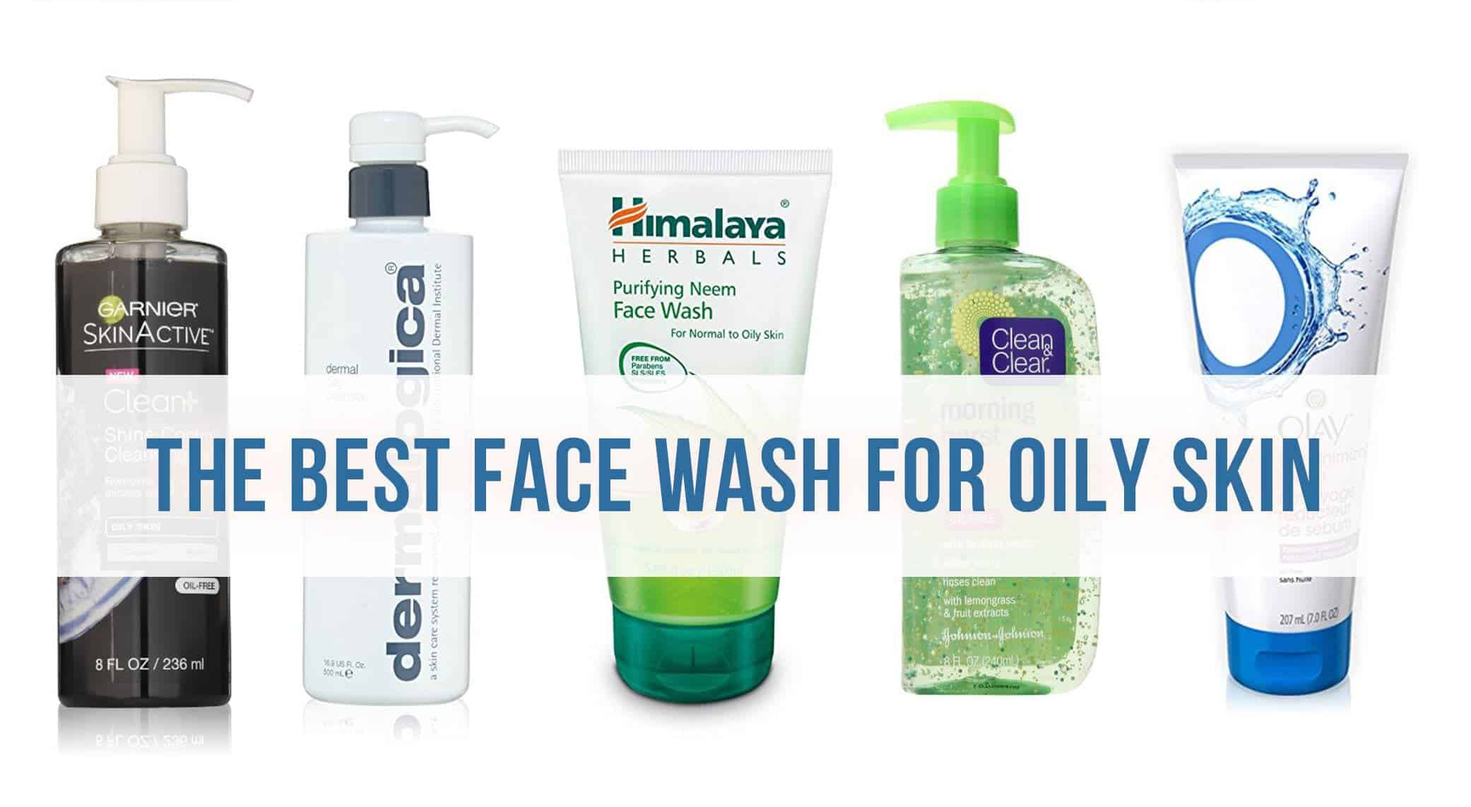 The Best Face Wash for Oily Skin – 2021 Reviews and Top Picks