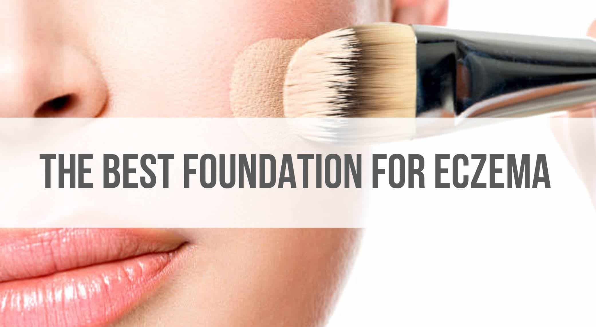 The Best Foundation for Eczema – 2021 Reviews and Top Picks