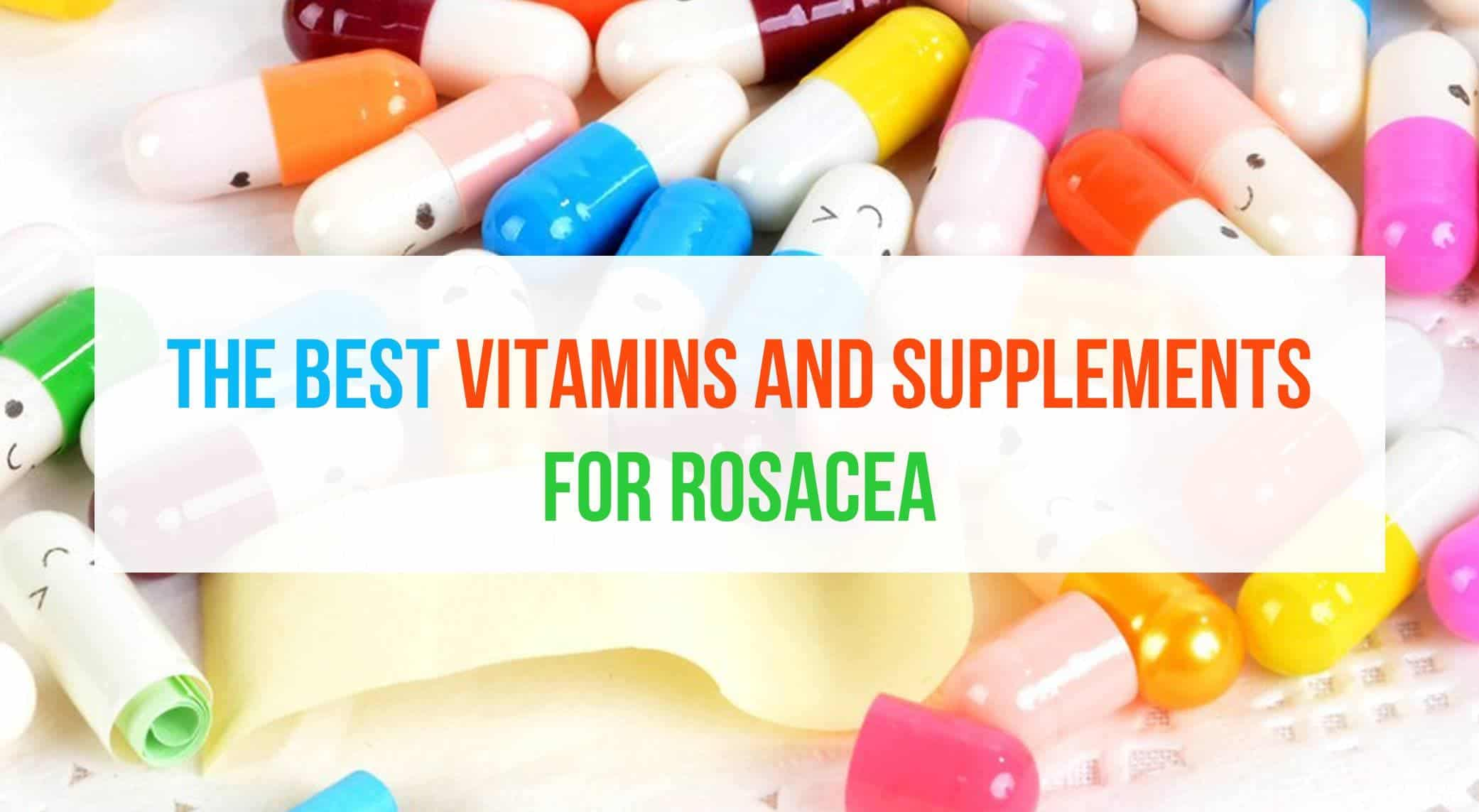 The Best Vitamins and Supplements for Rosacea – 2021 Reviews and Top Picks