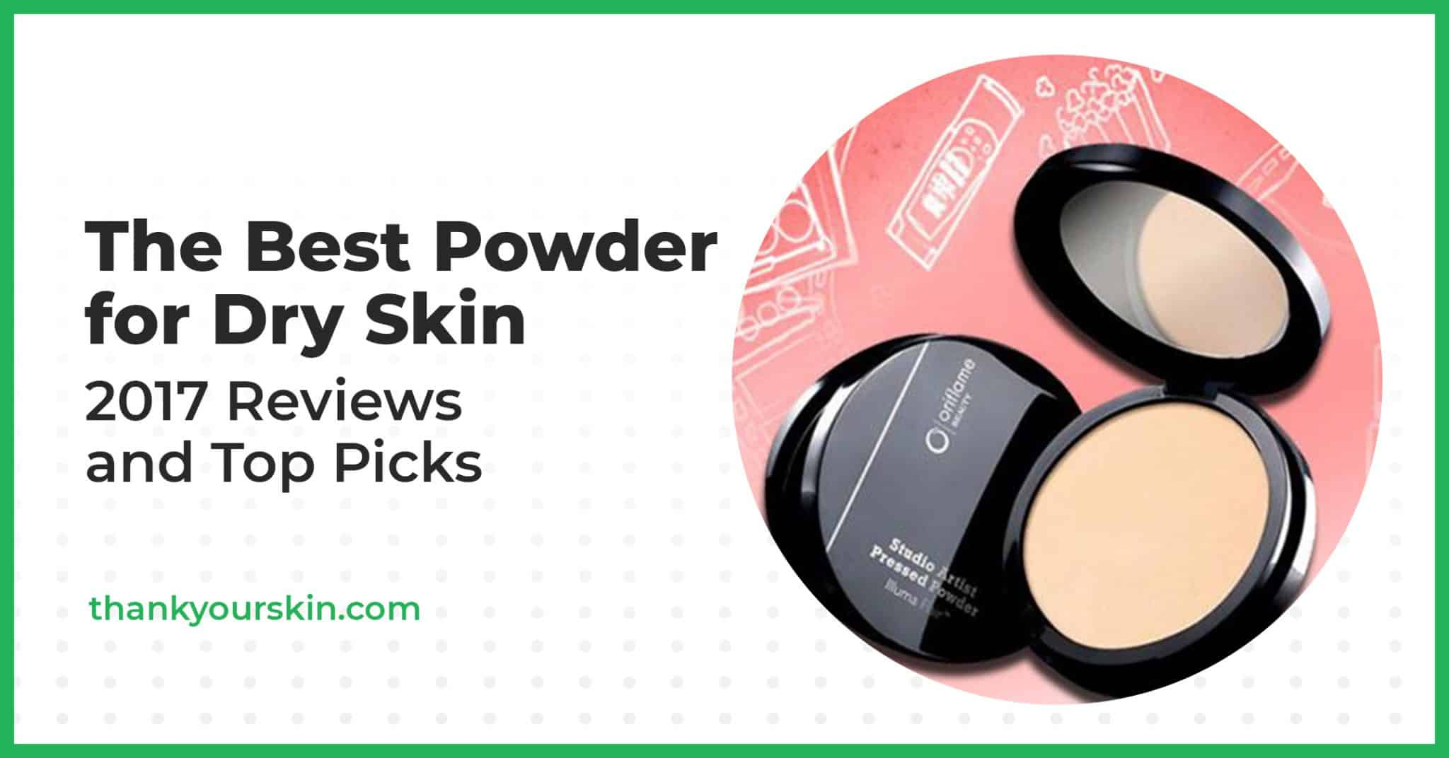 The Best Powder for Dry Skin – 2021 Reviews and Top Picks