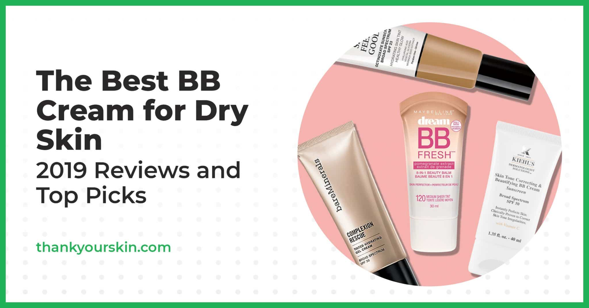 The Best BB Cream for Dry Skin – 2021 Reviews and Top Picks