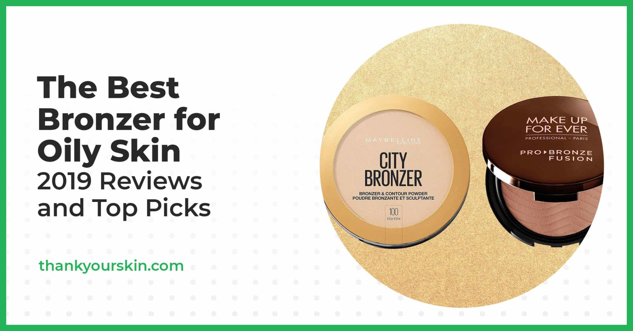 The Best Bronzer for Oily Skin – 2021 Reviews and Top Picks