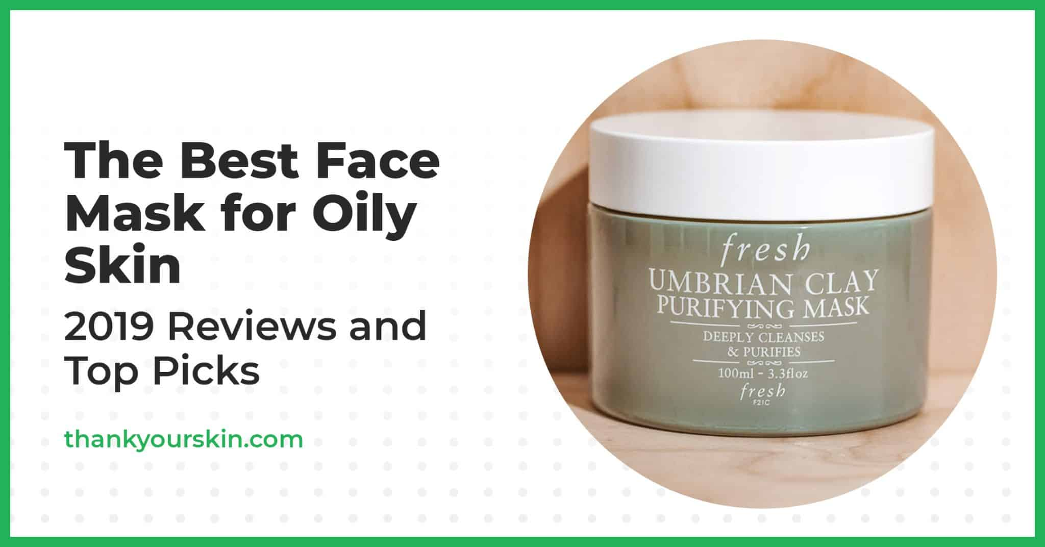 The Best Face Mask for Oily Skin – 2021 Reviews and Top Picks