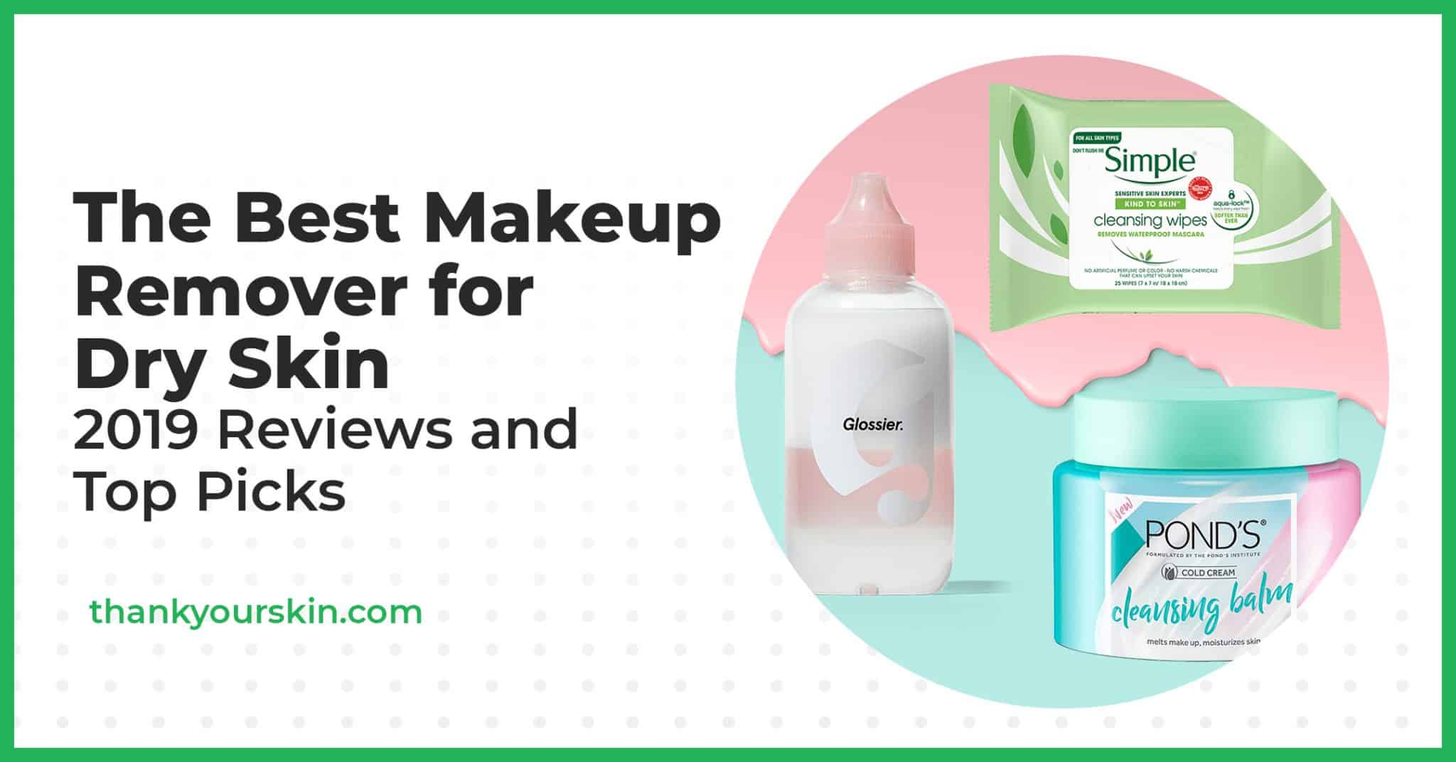 The Best Makeup Remover for Dry Skin – 2021 Reviews and Top Picks