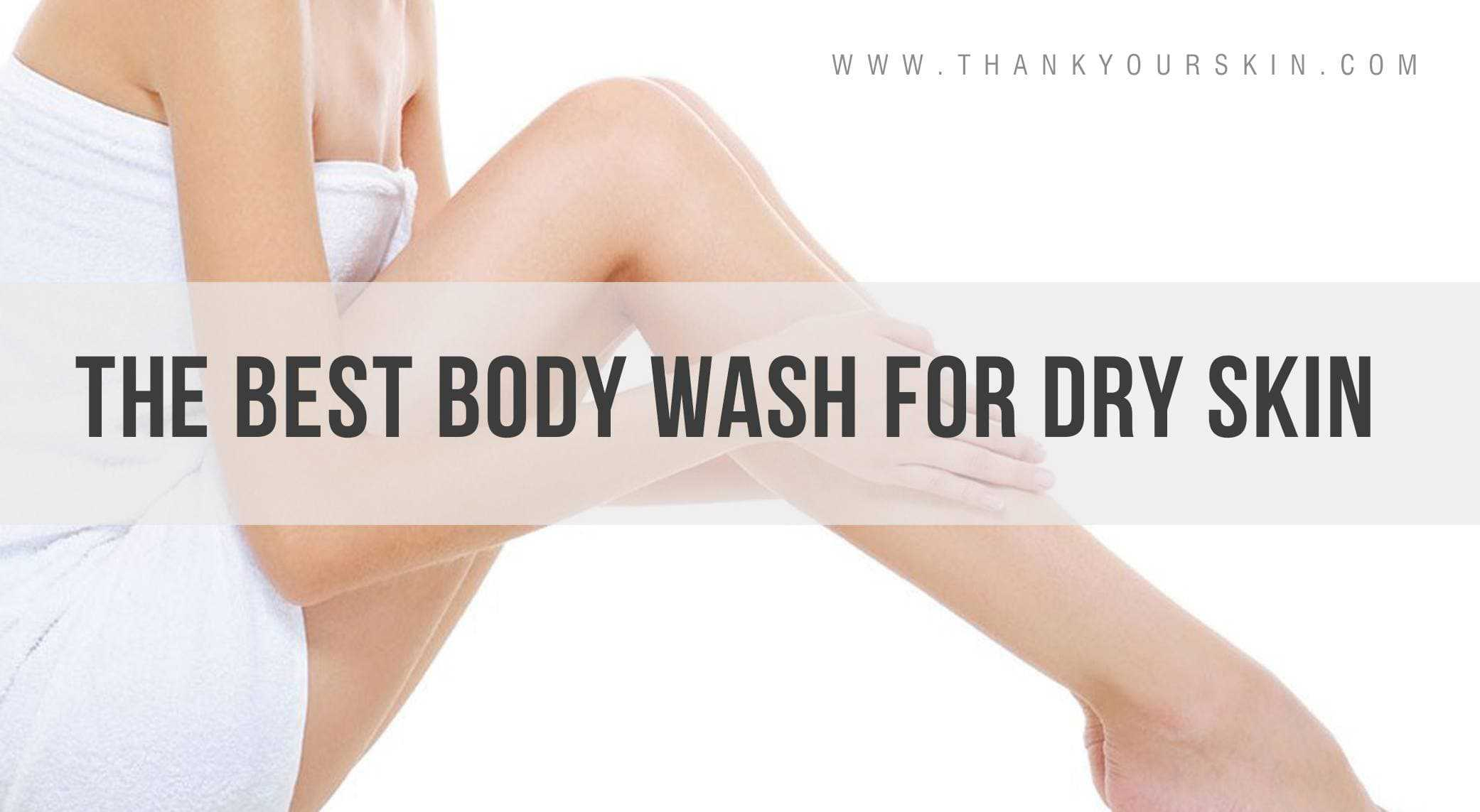Best Body Wash for Dry Skin – September 2017 Reviews and Top Picks