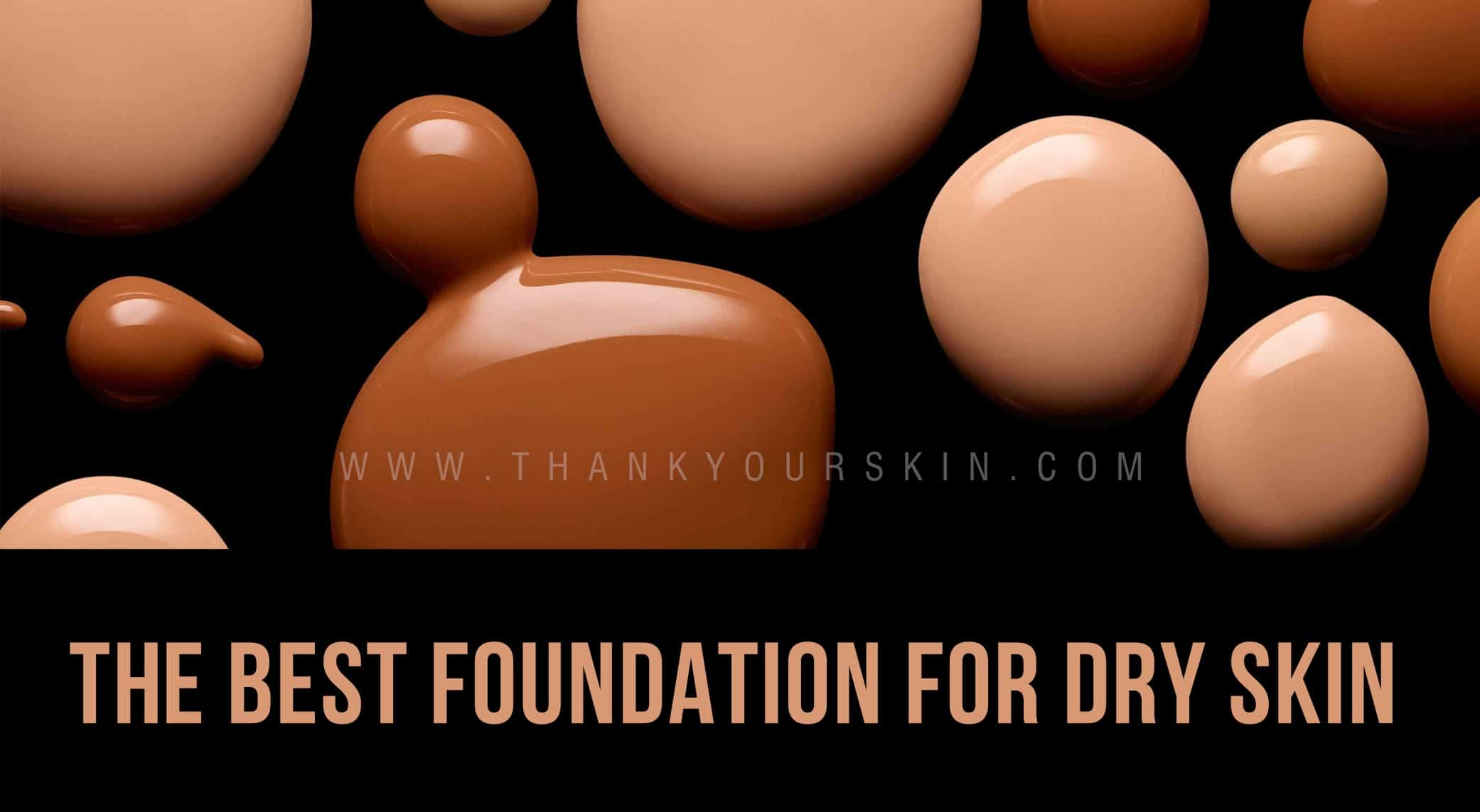 The Best Foundation for Dry Skin – 2021 Reviews and Top Picks