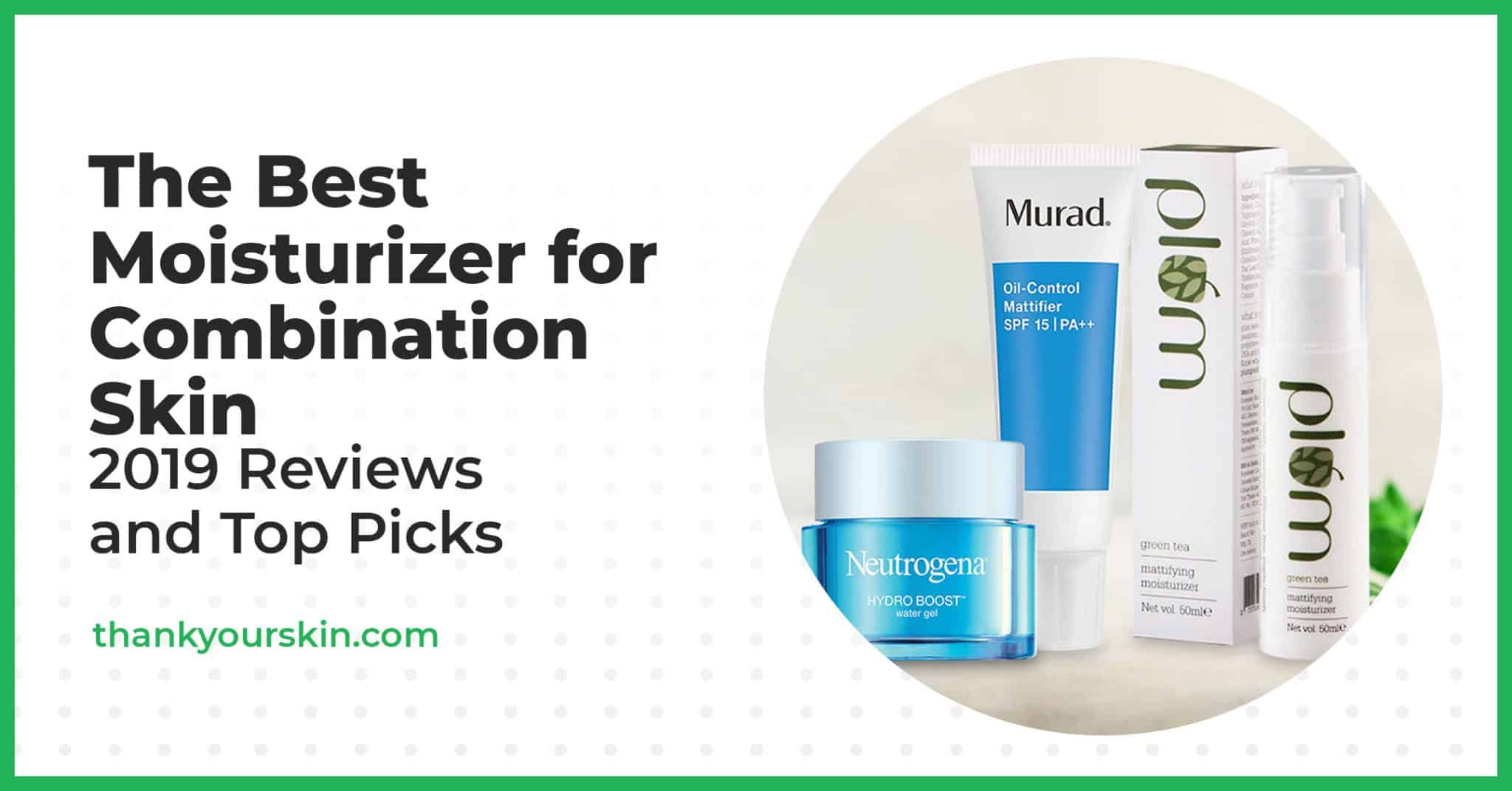 The Best Moisturizer for Combination Skin – 2021 Reviews and Top Picks