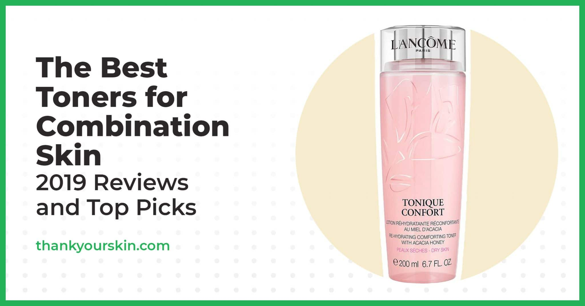 The Best Toners for Combination Skin – 2021 Reviews and Top Picks
