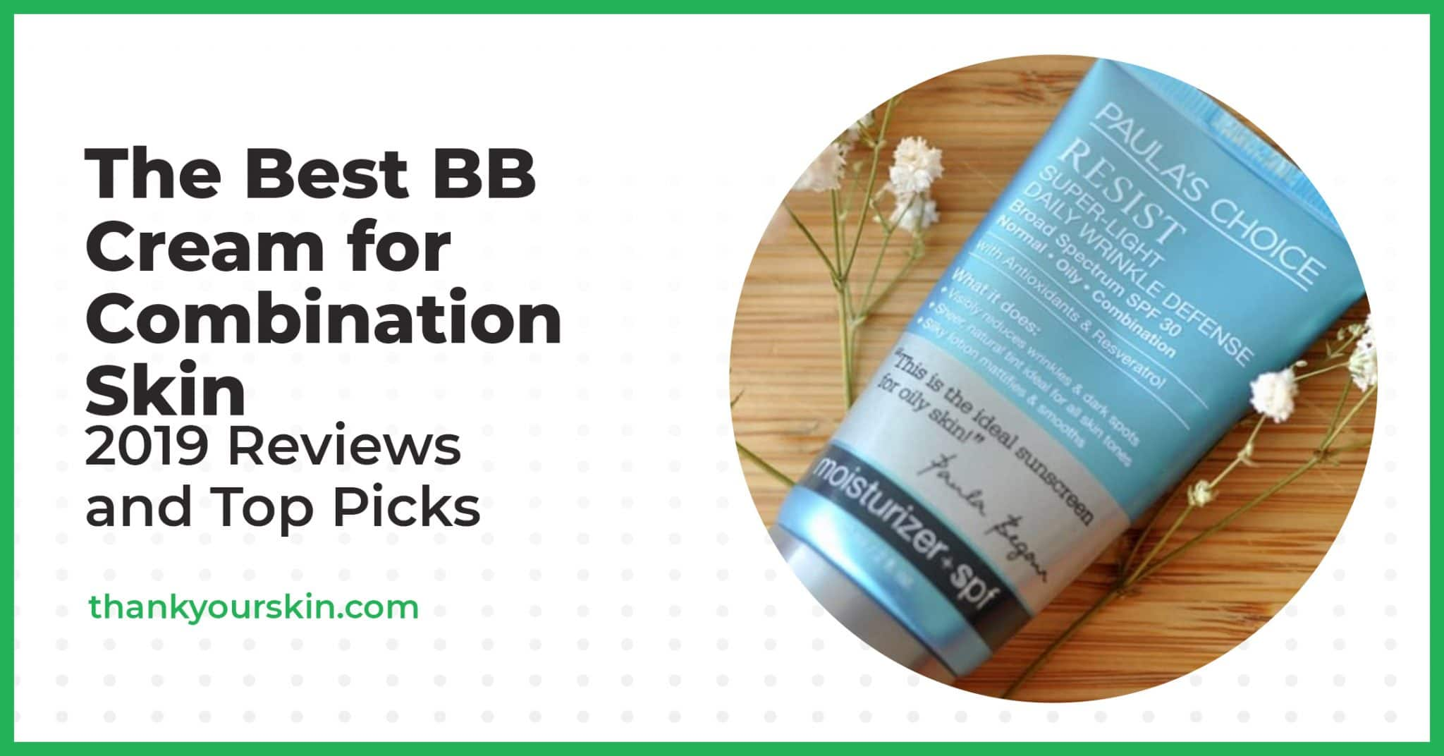 The Best BB Cream for Combination Skin – 2021 Reviews and Top Picks