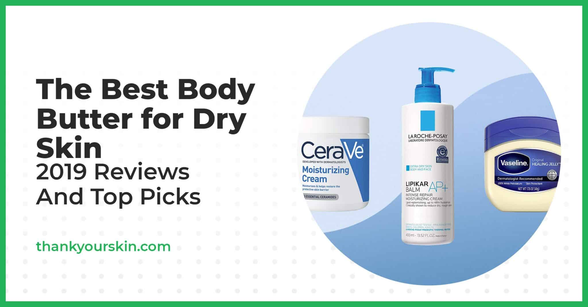 The Best Body Butter for Dry Skin – 2021 Reviews and Top Picks