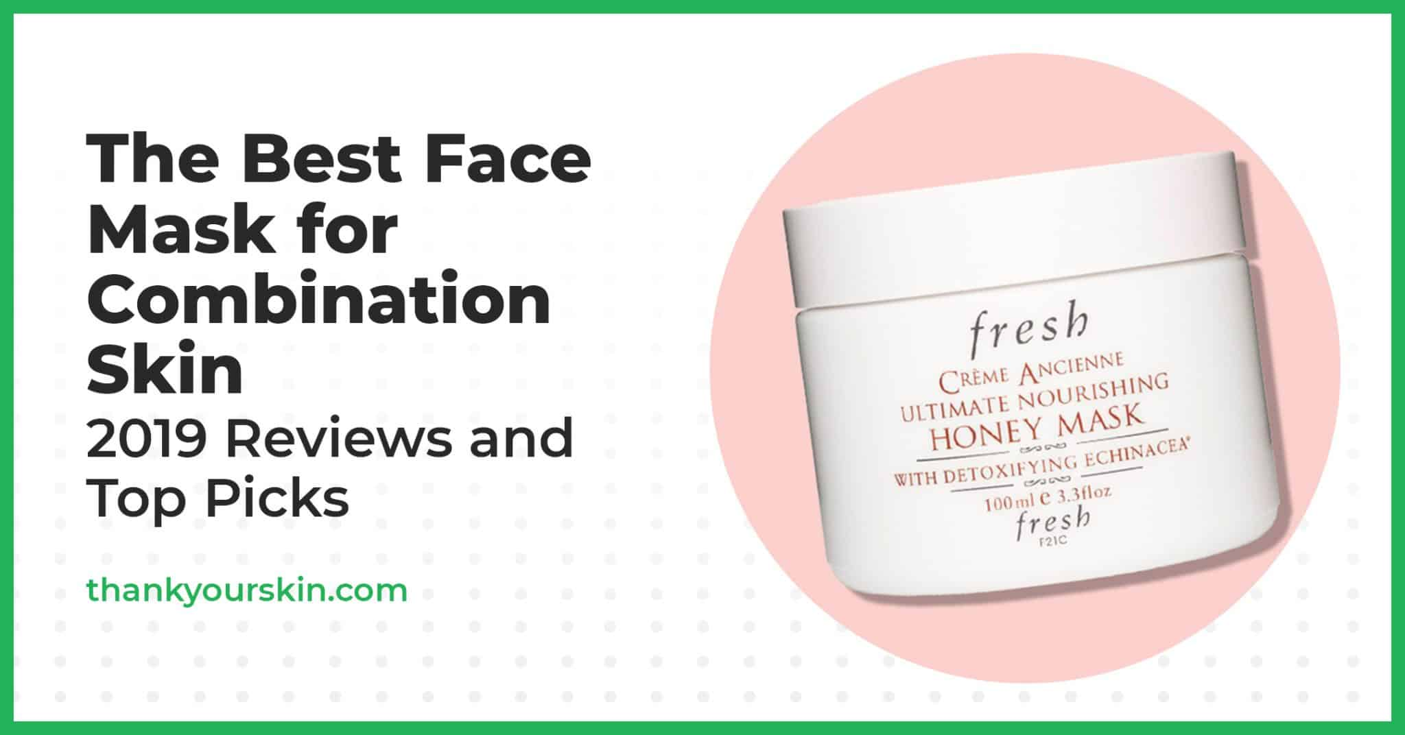The Best Face Mask for Combination Skin – 2021 Reviews and Top Picks
