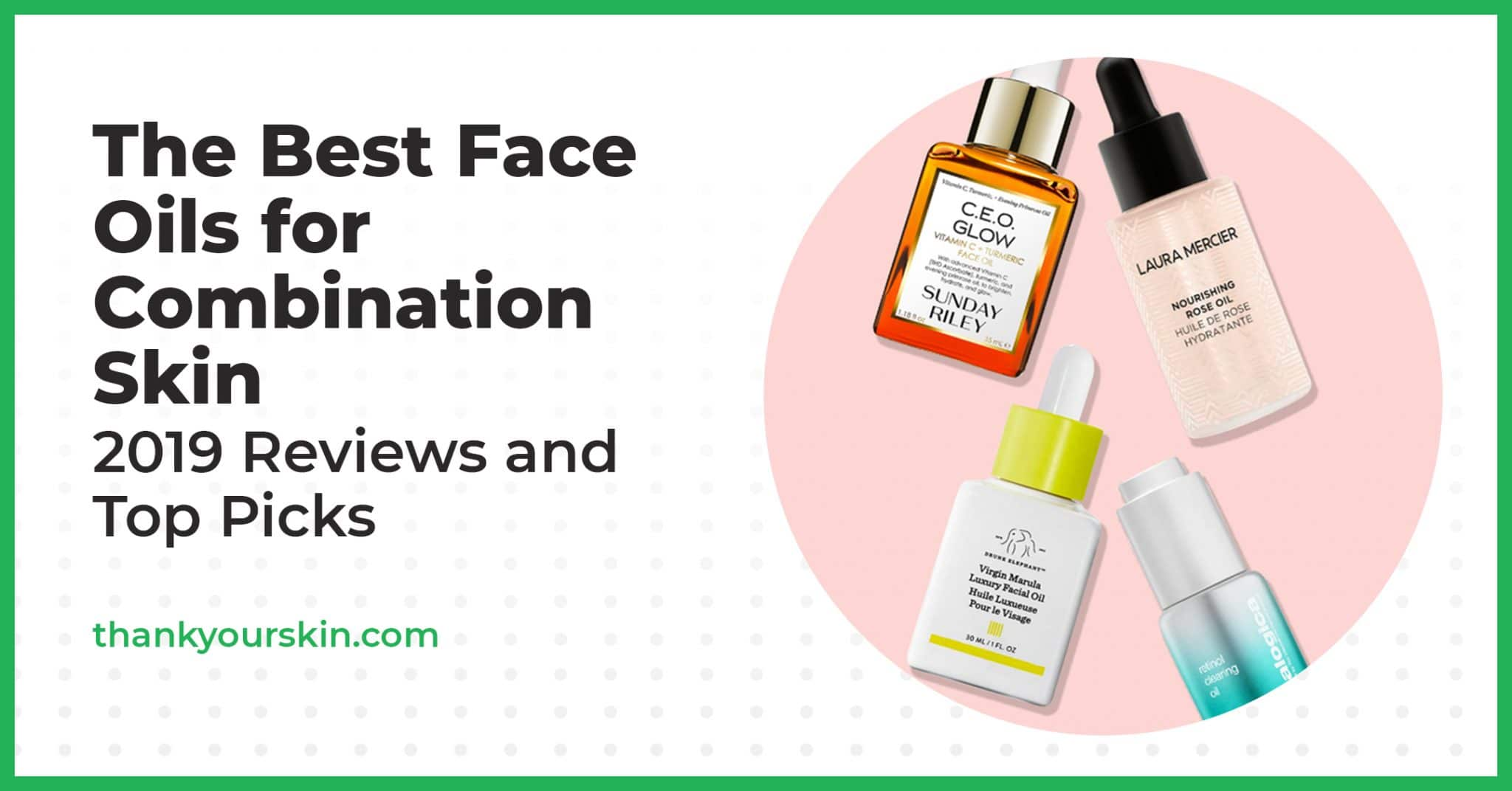 The Best Face Oils for Combination Skin – 2021 Reviews and Top Picks