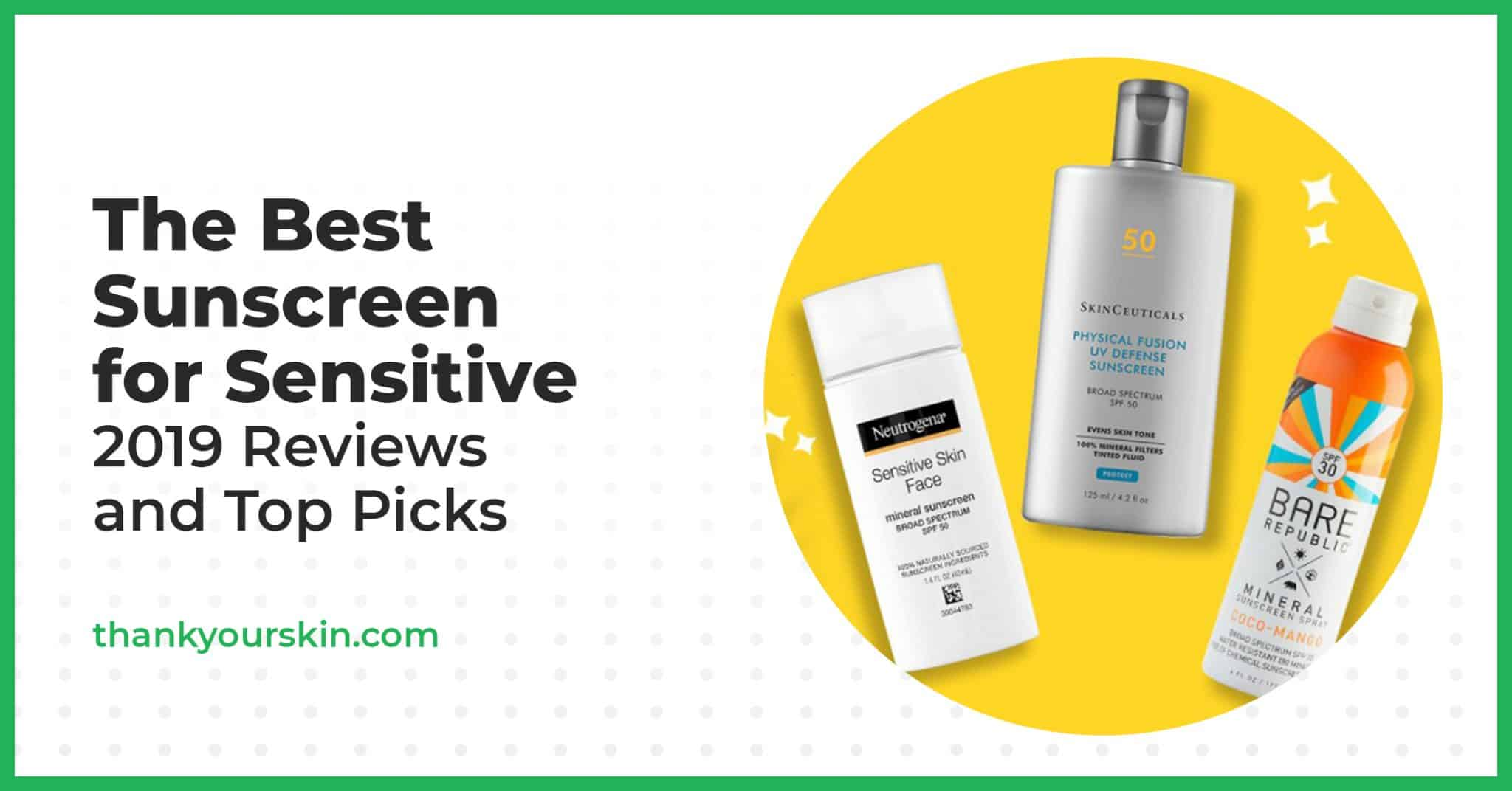 The Best Sunscreen for Sensitive Skin – 2021 Reviews and Top Picks