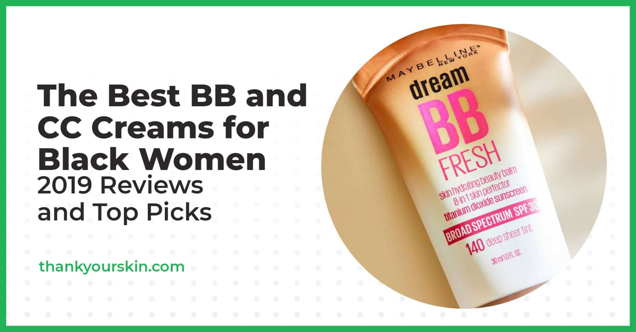 The Best BB and CC Creams for Black Women – 2021 Reviews and Top Picks
