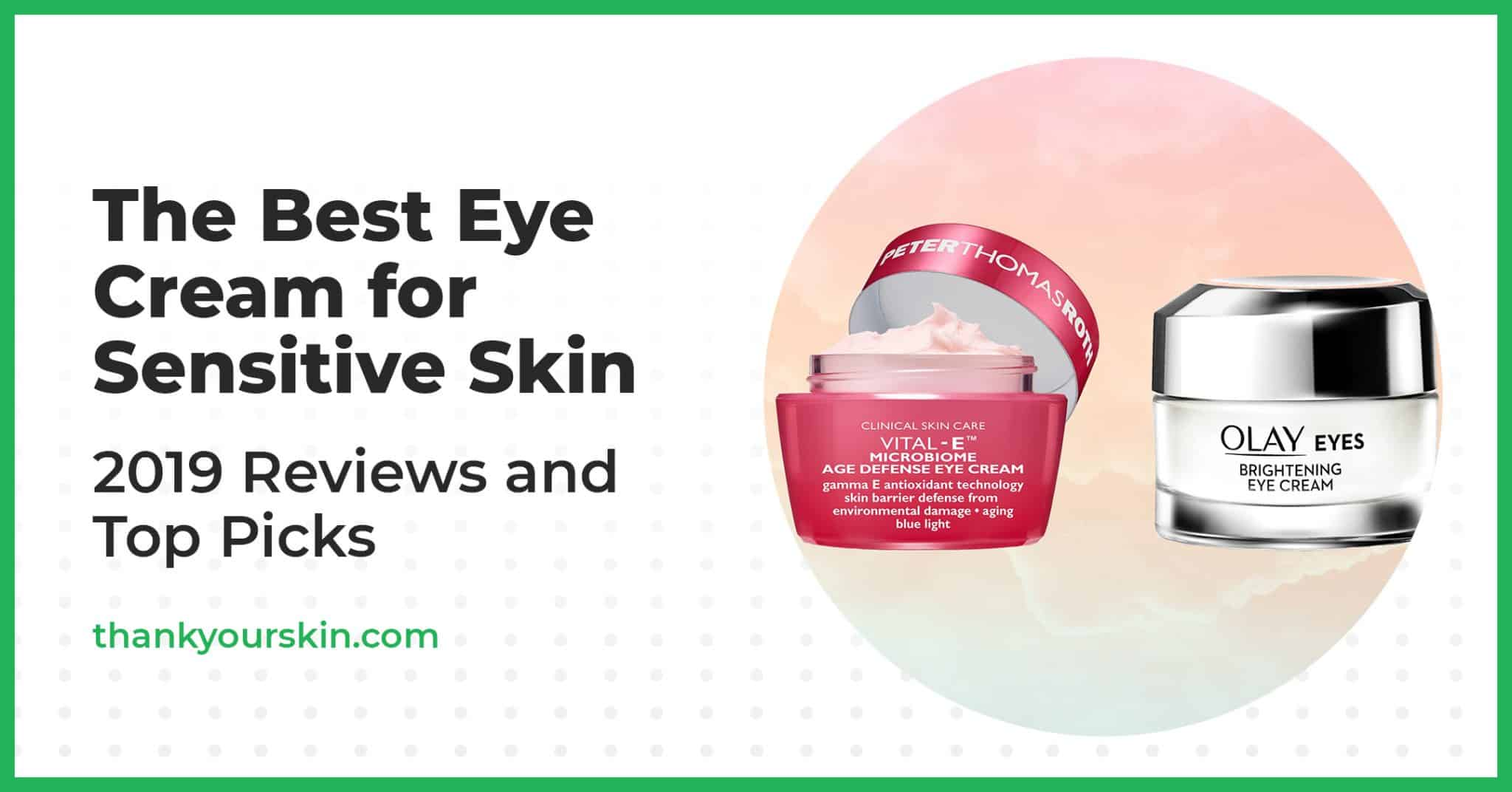 The Best Eye Cream for Sensitive Skin 2021 Reviews and Top Picks