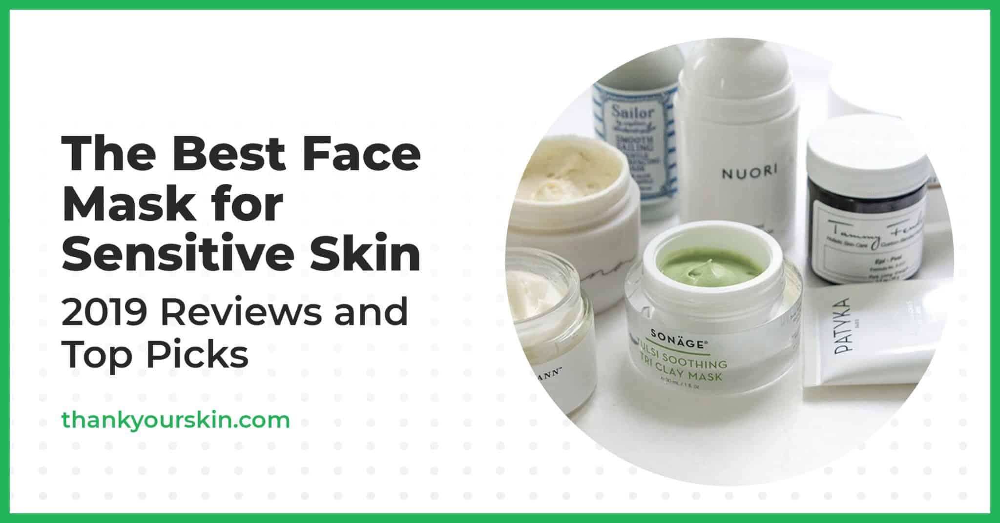 The Best Face Mask for Sensitive Skin – 2021 Reviews and Top Picks
