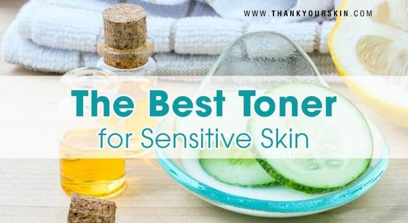 The Best Toner for Sensitive Skin – 2021 Reviews and Top Picks