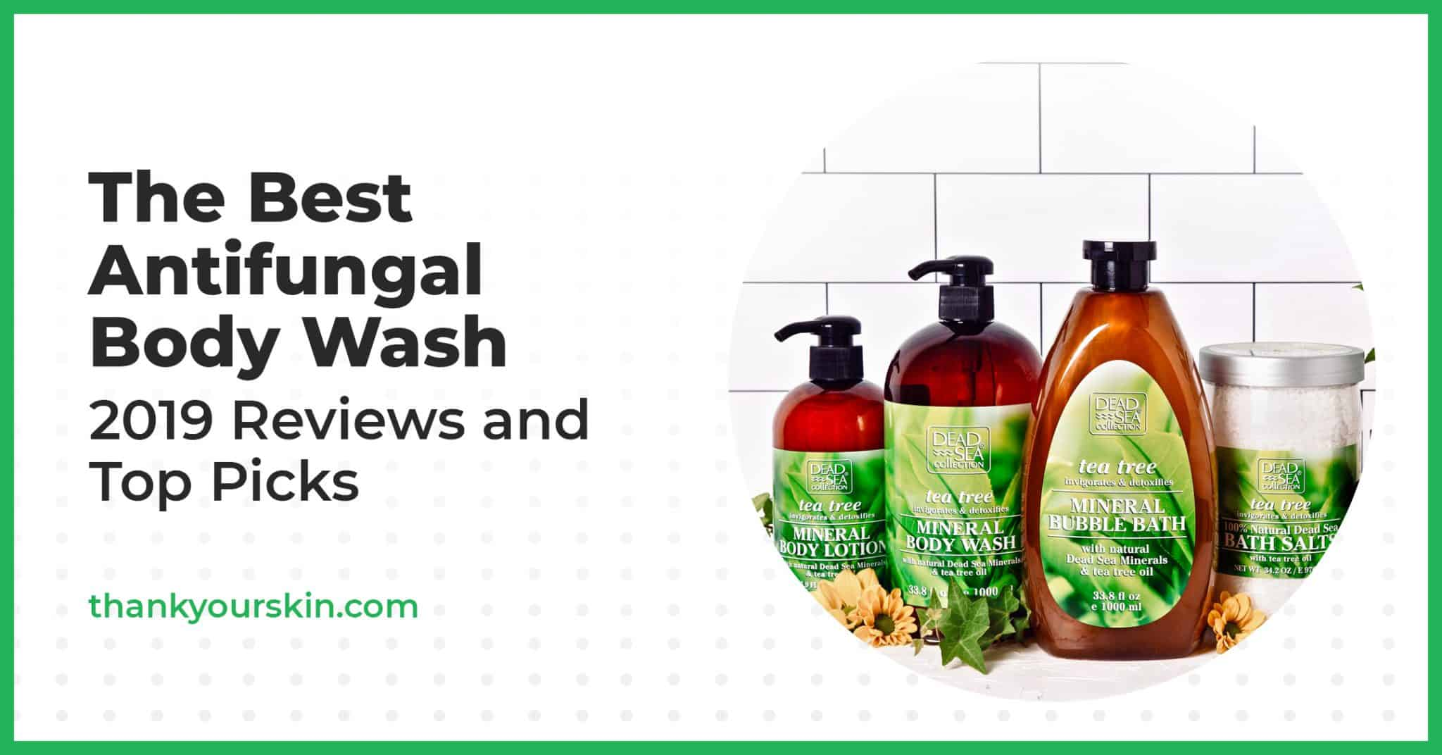 The Best Antifungal Body Wash – 2021 Reviews and Top Picks