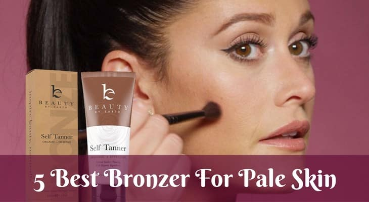 The Best Bronzer For Pale Skin – 2021 Reviews And Top Picks