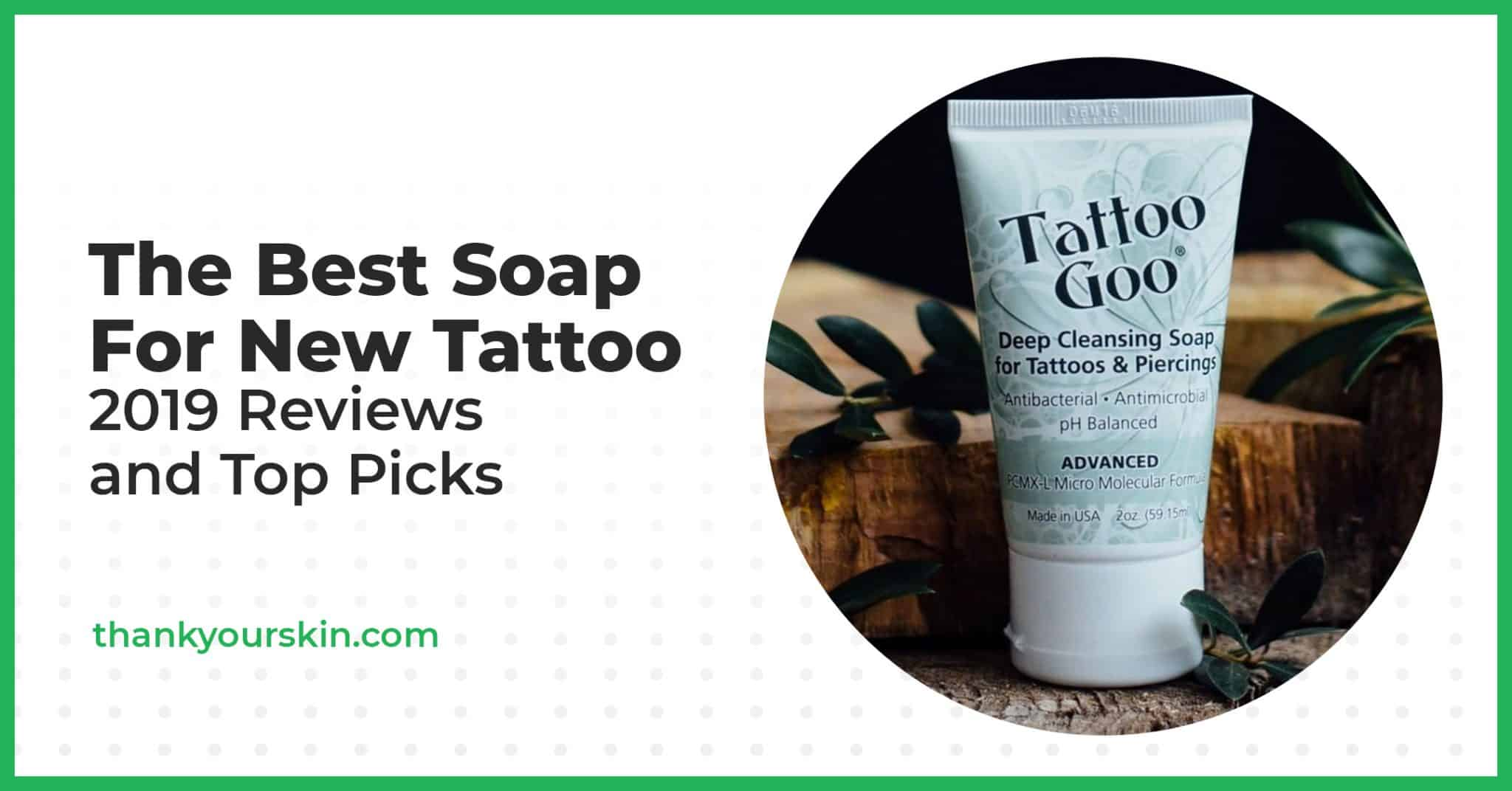 The Best Soap For New Tattoo – 2021 Reviews And Top Picks