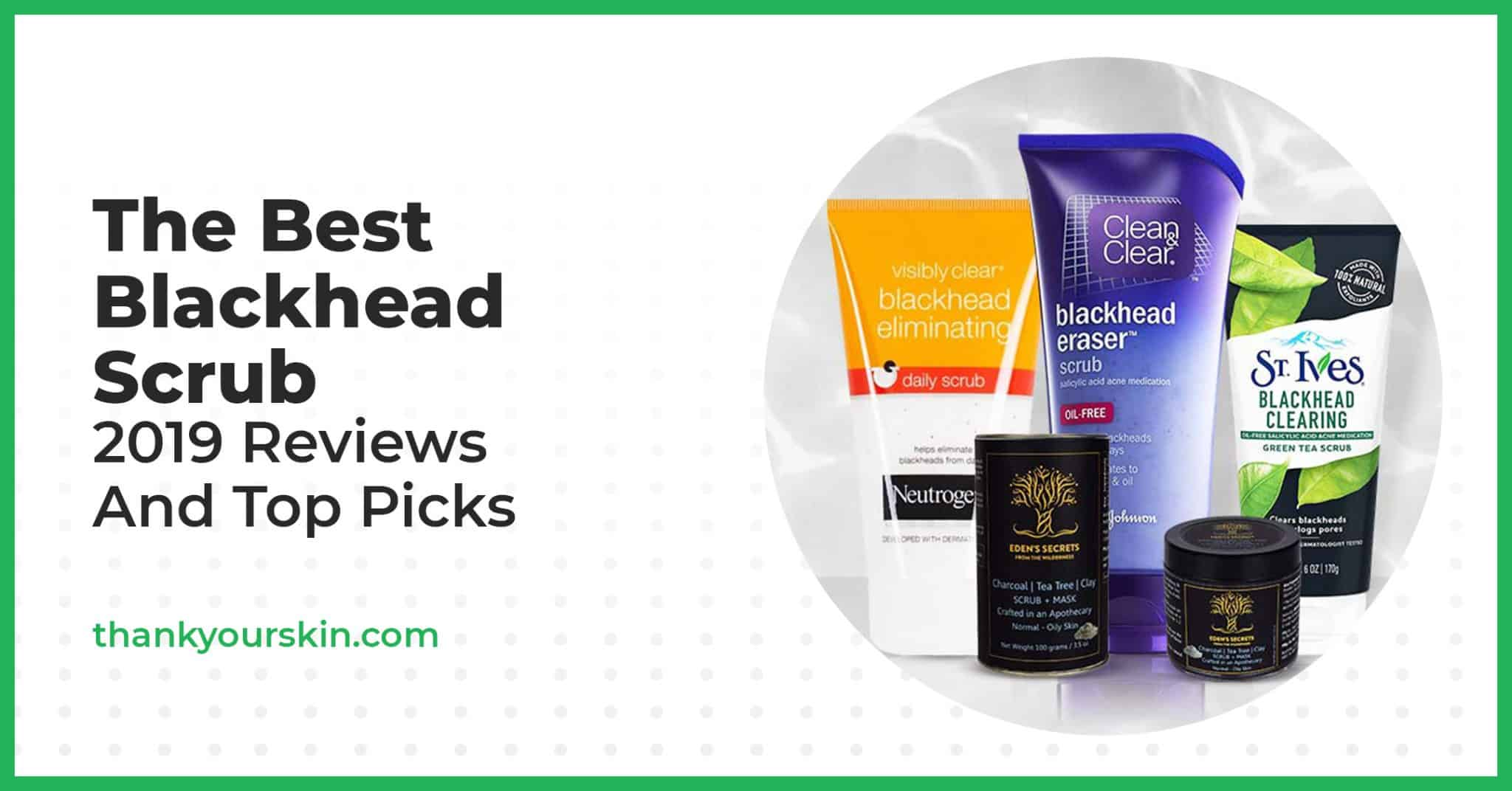 The Best Blackhead Scrub – 2021 Reviews And Top Picks