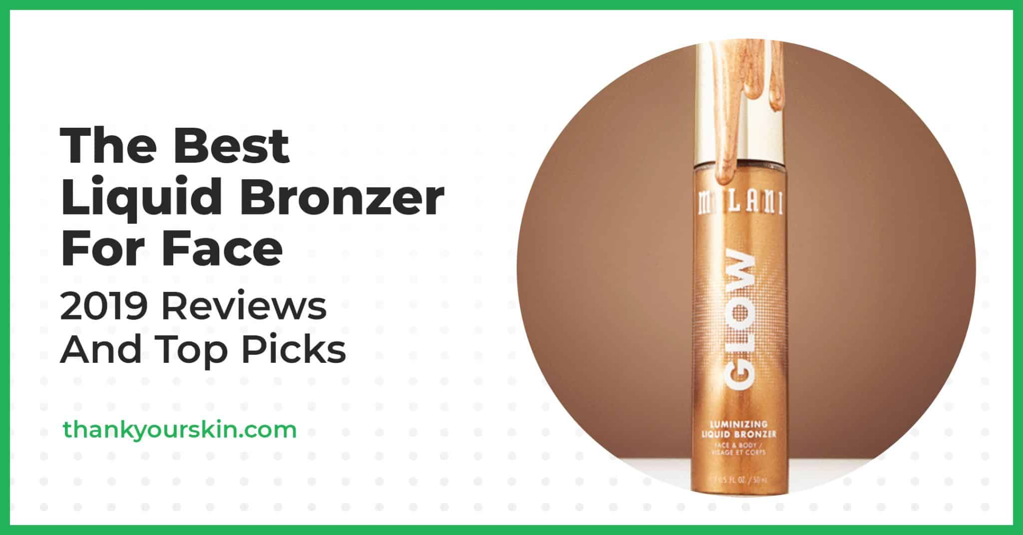 The Best Liquid Bronzer For Face – 2021 Reviews And Top Picks