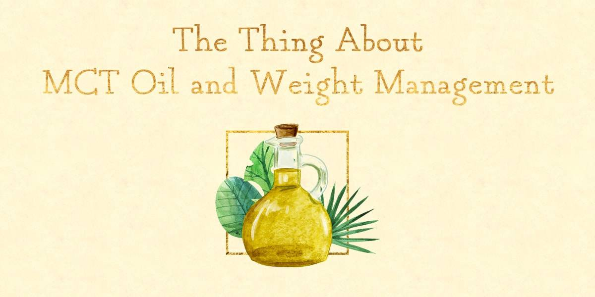 The Thing About MCT Oil and Weight Management