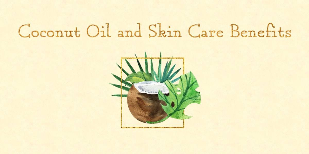 Coconut Oil and Skin Care Benefits