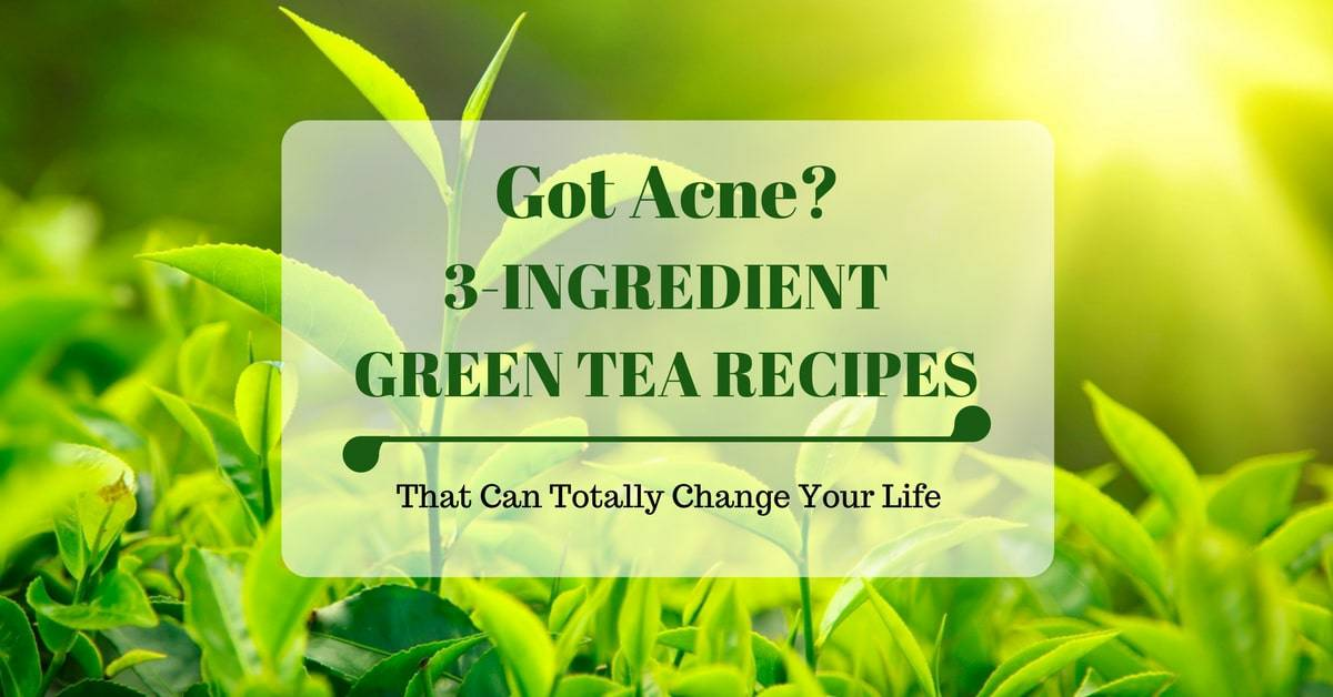 Got Acne? 3-Ingredient Green Tea Recipes You'll Totally Love