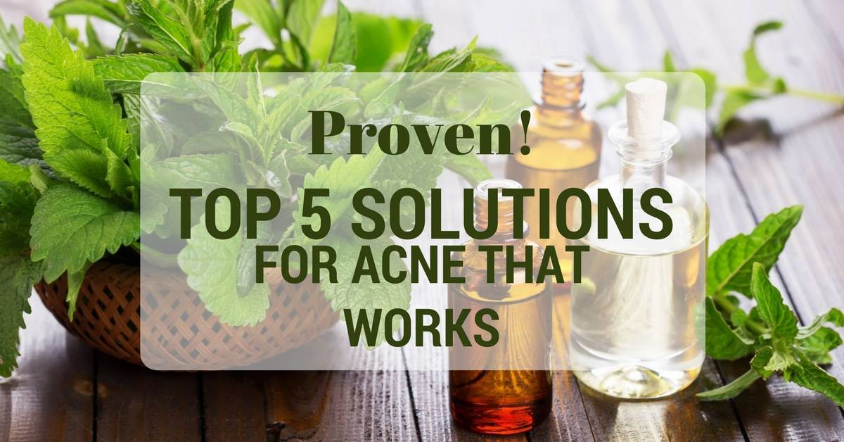 Top 5 Solutions For Acne That Are Guaranteed To Work