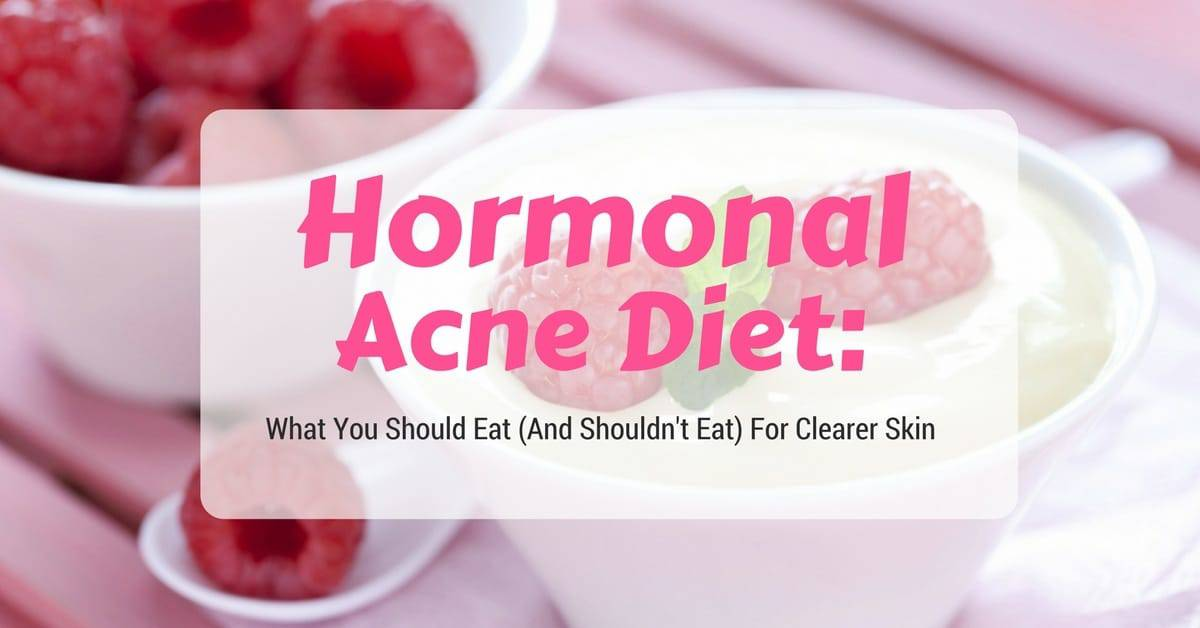 Hormonal Acne Diet: What You Should Eat (And Shouldn't Eat) For Clearer Skin