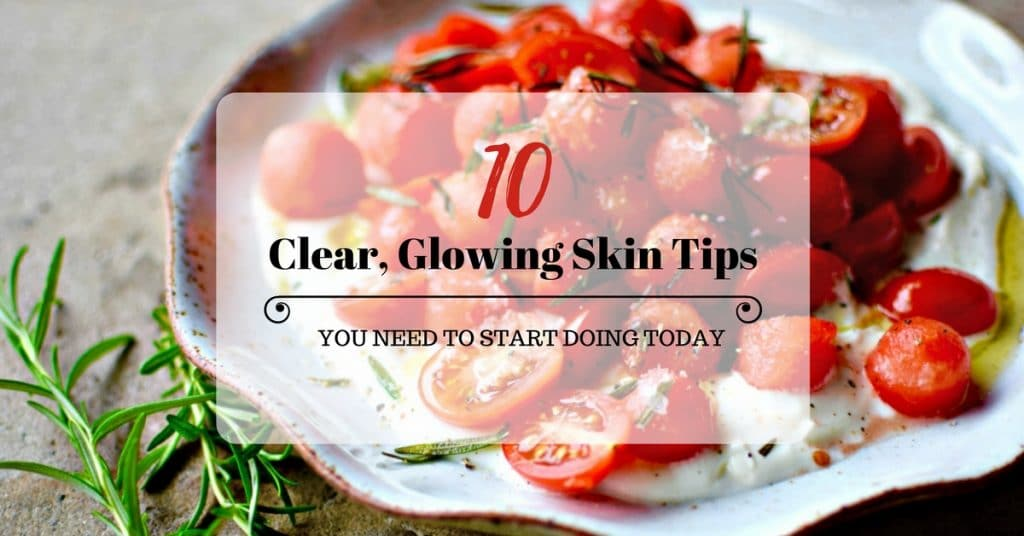 10 Clear, Glowing Skin Tips You Need To Start Doing Today