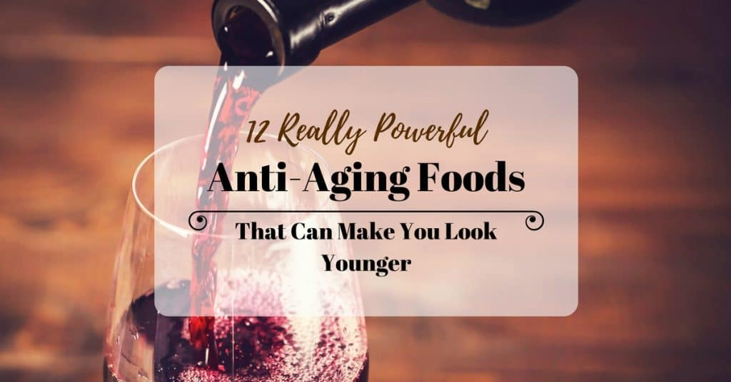 12 Really Powerful Anti-Aging Foods That Can Make You Look Younger