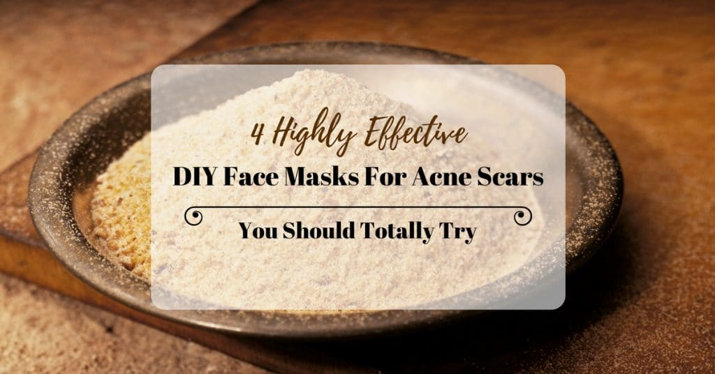 4 Highly Effective DIY Face Masks For Acne Scars You Should Totally Try