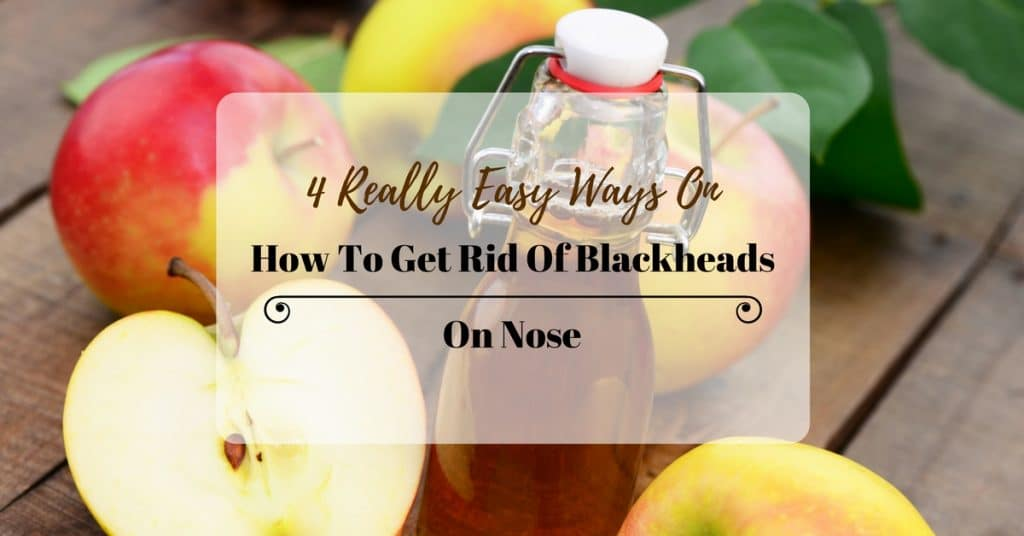 4 Really Easy Ways To Get Rid Of Blackheads On Nose