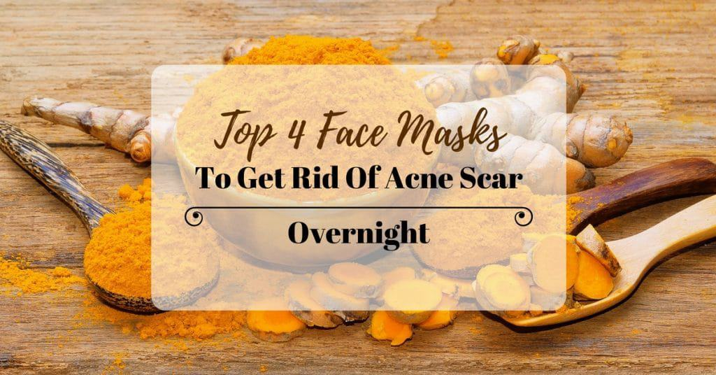 Top 4 Face Masks To Get Rid Of Acne Scars Overnight
