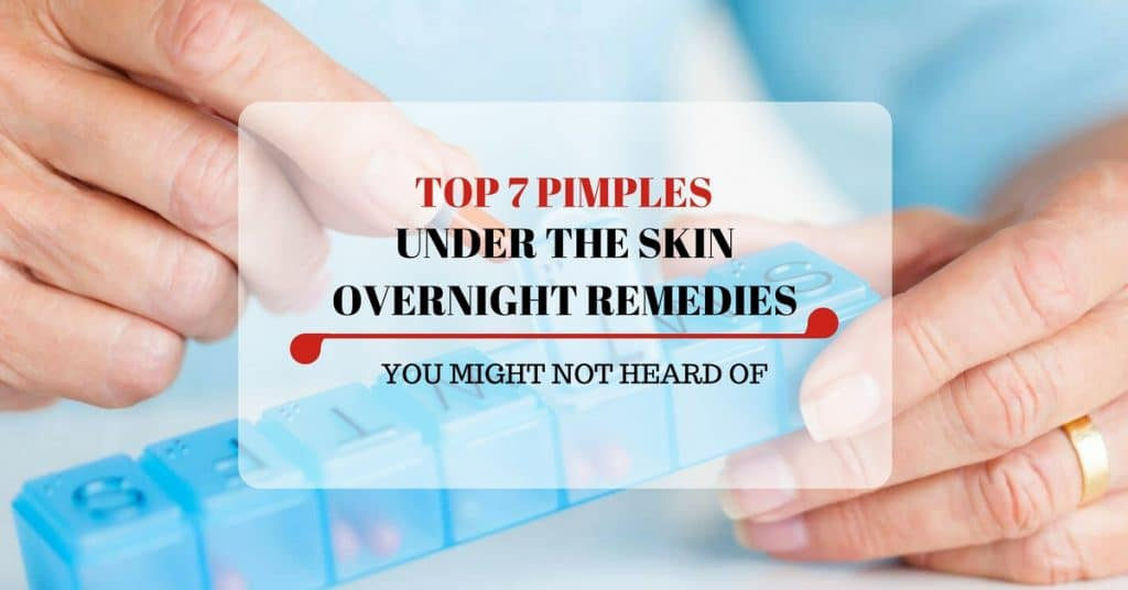 Top 7 Pimples Under The Skin Overnight Remedies You Might Not Heard Of