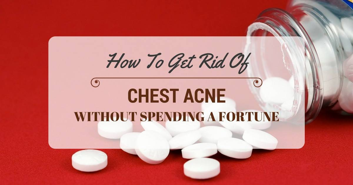 How to Get Rid of Chest Acne Without Spending a Fortune